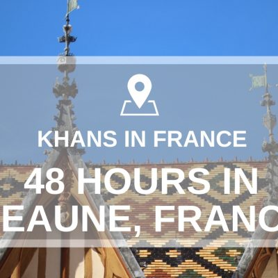 Beaune, France – 48 Hours In The Charming Town